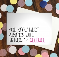Birthday Card - What rhymes with birthday? Alcohol