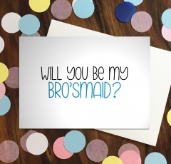 Will you be my brosmaid