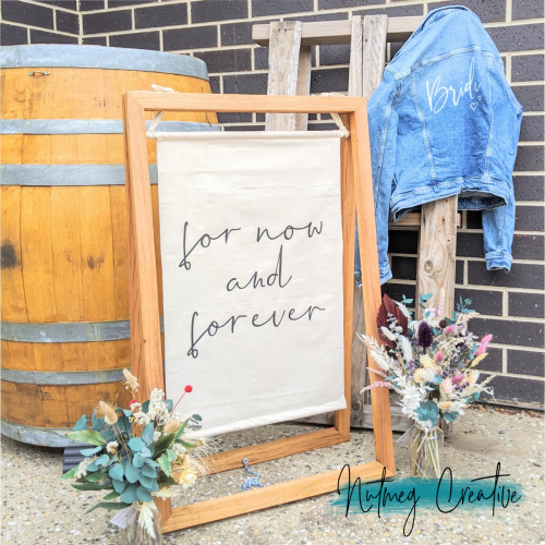 $60 Hire<br>Wooden frame with hand painted Canvas Sign<br>'For now and Ever'<br> Fits a large custom insert <br>Can be supplied with blank acrylic or chalkboard