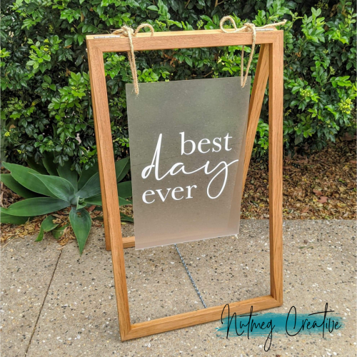 $60 Hire<br>Wooden frame with insert<br>'Best Day Ever'<br> Fits a large custom insert <br>Can be supplied with blank acrylic or chalkboard