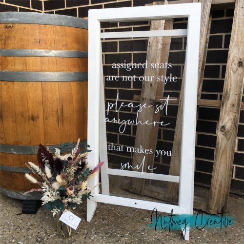 $60 Hire<br>Extra Large White Rustic A-Frame <br>'assigned sets are not our style please sit anywhere that makes you smile'<br>Can be supplied with blank acrylic or chalkboard